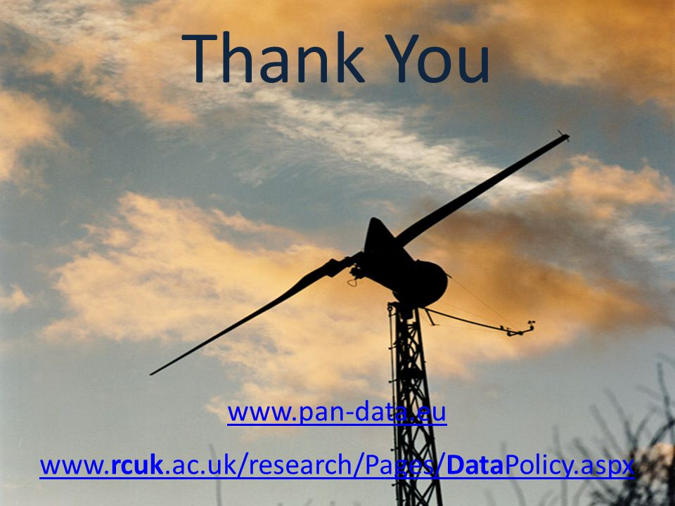 www.pan-data.eu www.rcuk.ac.uk/research/Pages/DataPolicy.aspx Thank You