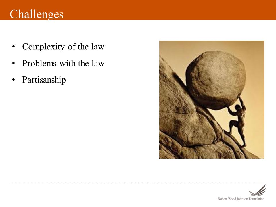 Challenges Complexity of the law Problems with the law Partisanship