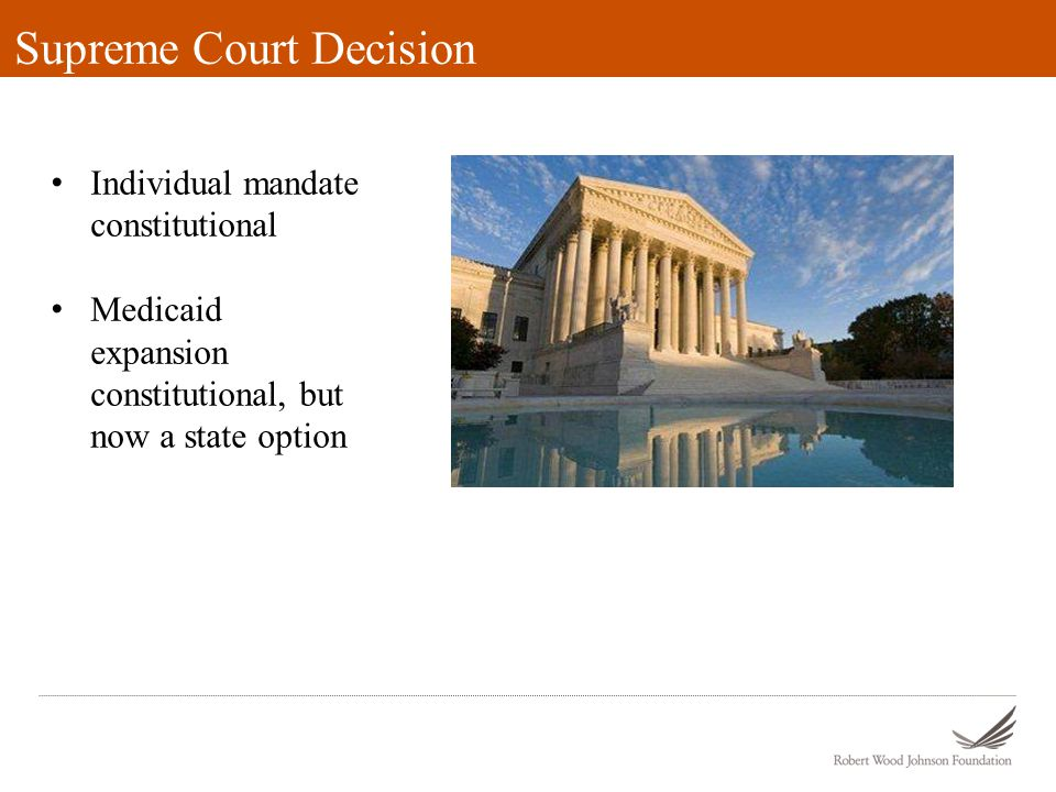 Supreme Court Decision Individual mandate constitutional Medicaid expansion constitutional, but now a state option