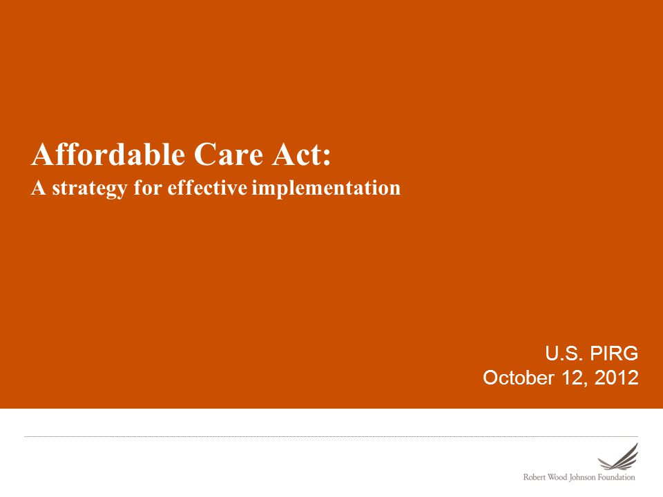 Objective 1972 – Universal coverage 2010 – Affordable Care Act enacted Coverage for 95% of all Americans by 2020