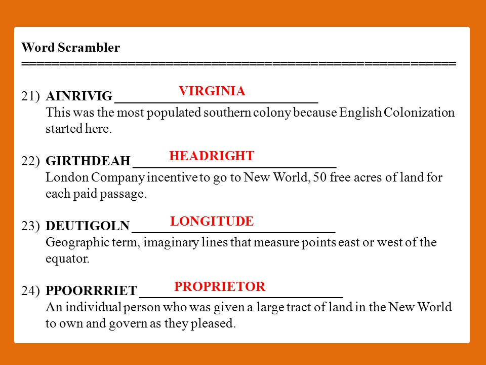 Word Scrambler ========================================================= 21)AINRIVIG ______________________________ This was the most populated southern colony because English Colonization started here.
