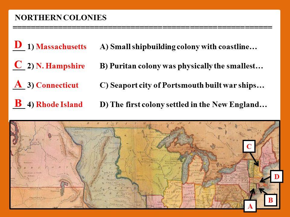 NORTHERN COLONIES ========================================================= ___1) MassachusettsA) Small shipbuilding colony with coastline… ___2) N.