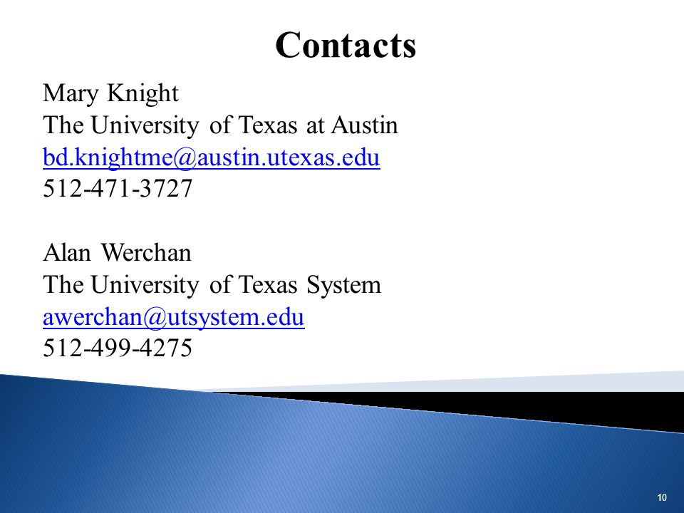 Mary Knight The University of Texas at Austin bd.knightme@austin.utexas.edu 512-471-3727 Alan Werchan The University of Texas System awerchan@utsystem.edu 512-499-4275 10 Contacts