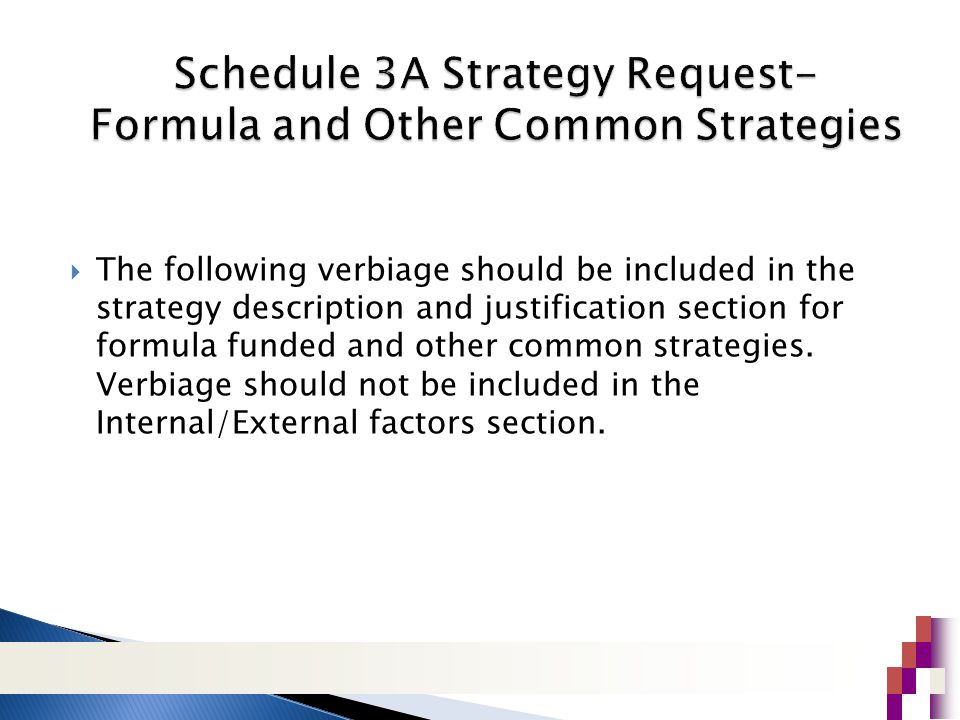  The following verbiage should be included in the strategy description and justification section for formula funded and other common strategies.