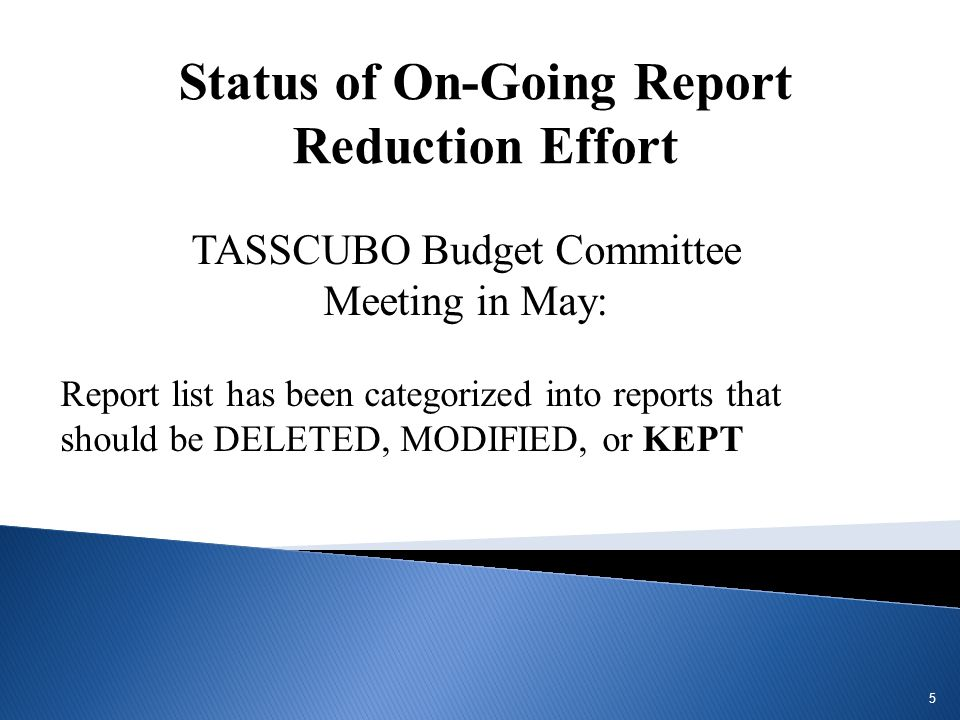 TASSCUBO Budget Committee Meeting in May: Report list has been categorized into reports that should be DELETED, MODIFIED, or KEPT 5 Status of On-Going Report Reduction Effort