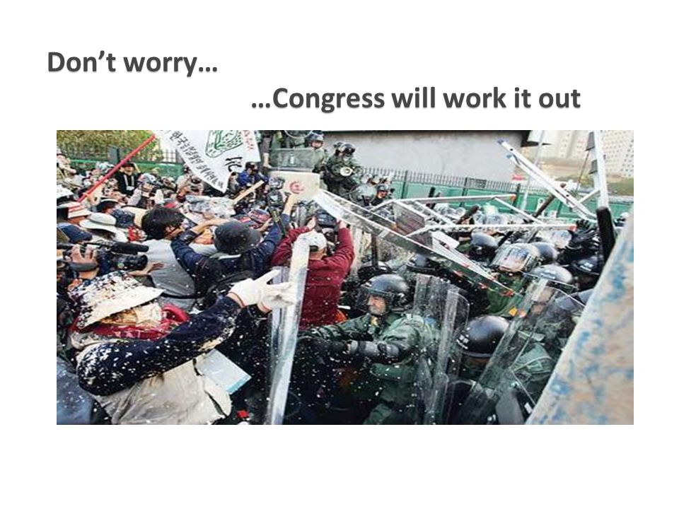 7 Don't worry… …Congress will work it out