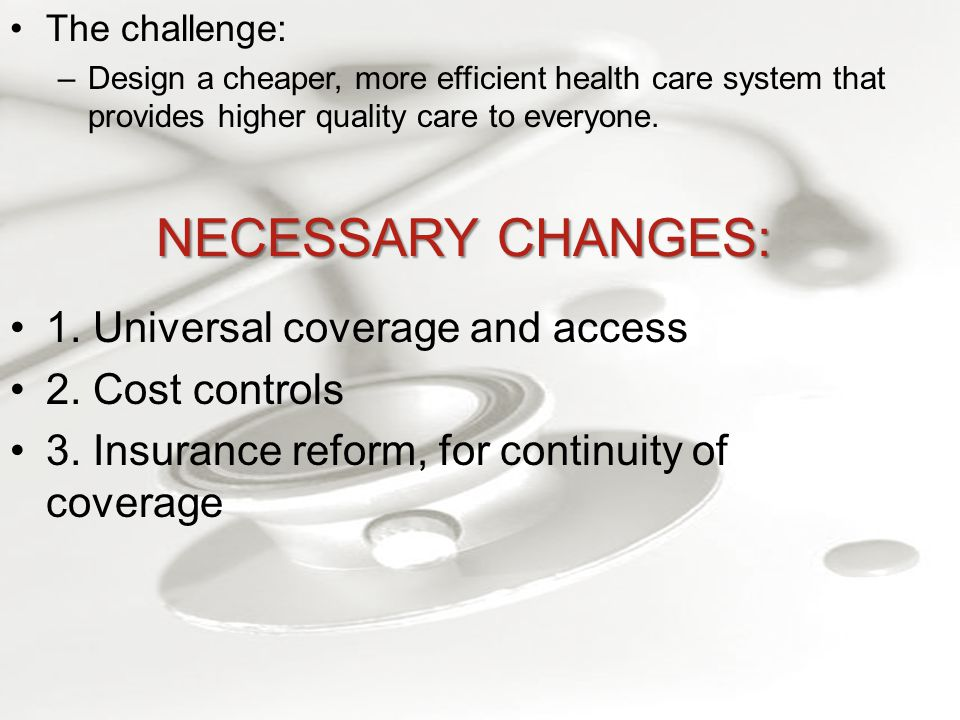 NECESSARY CHANGES: 1. Universal coverage and access 2.