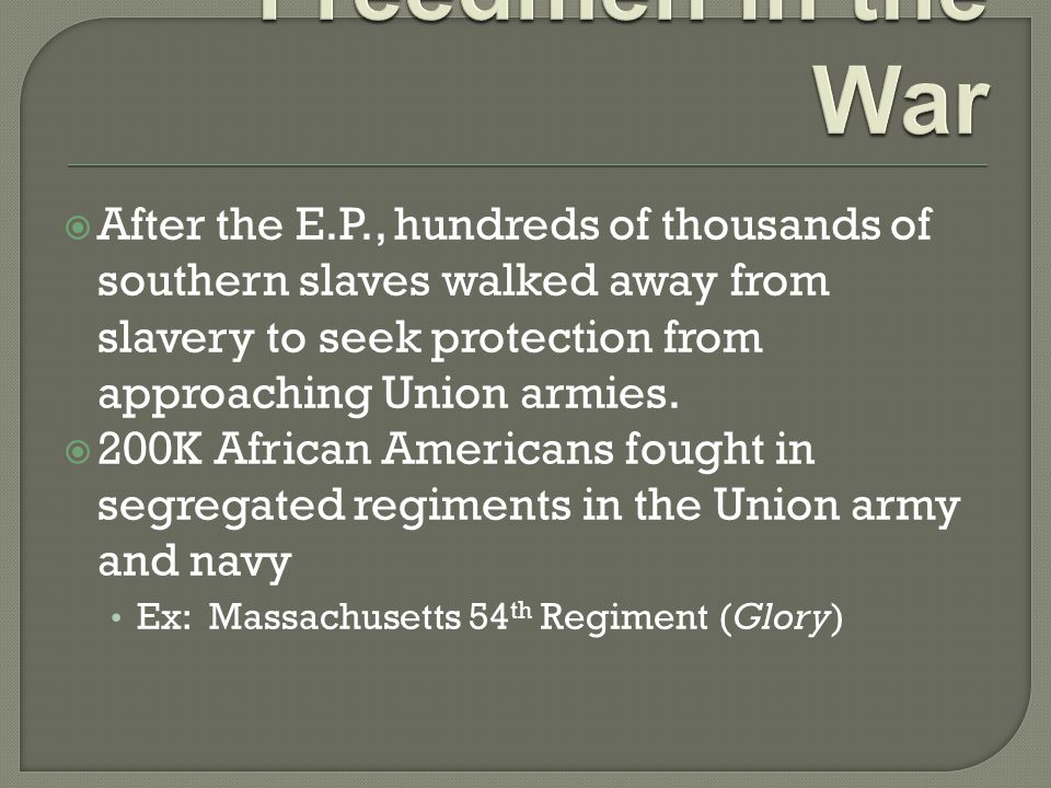  After the E.P., hundreds of thousands of southern slaves walked away from slavery to seek protection from approaching Union armies.  200K African A
