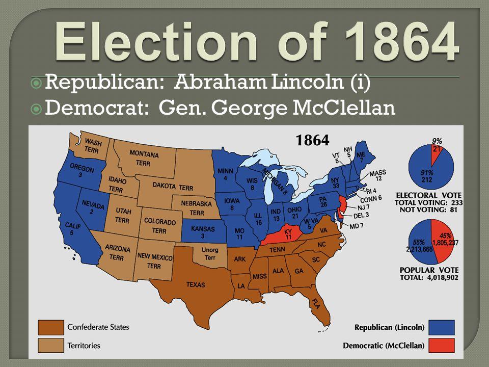  Republican: Abraham Lincoln (i)  Democrat: Gen. George McClellan