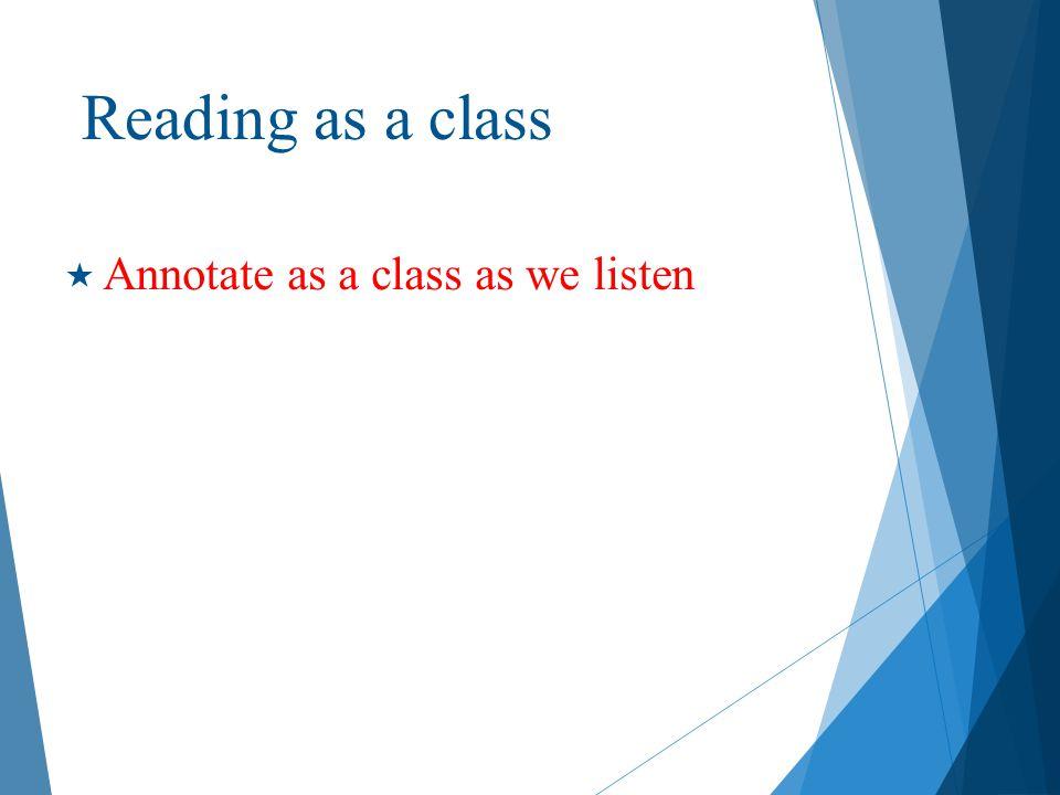 Reading as a class  Annotate as a class as we listen