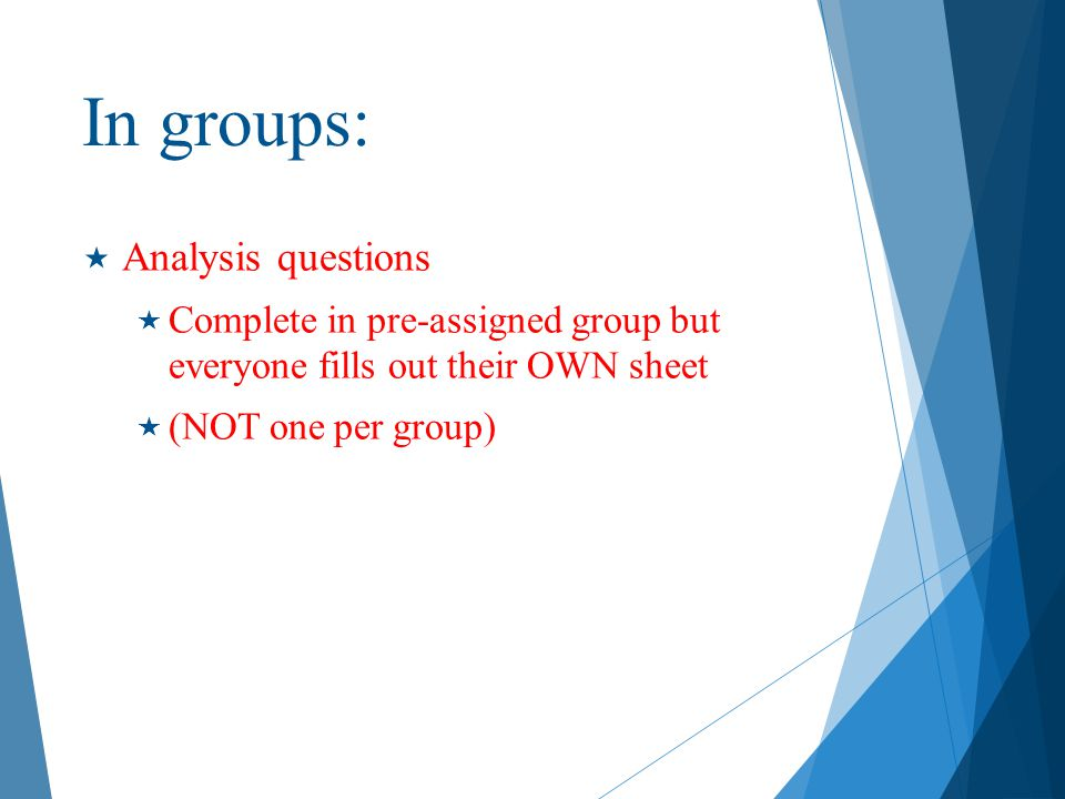 In groups:  Analysis questions  Complete in pre-assigned group but everyone fills out their OWN sheet  (NOT one per group)