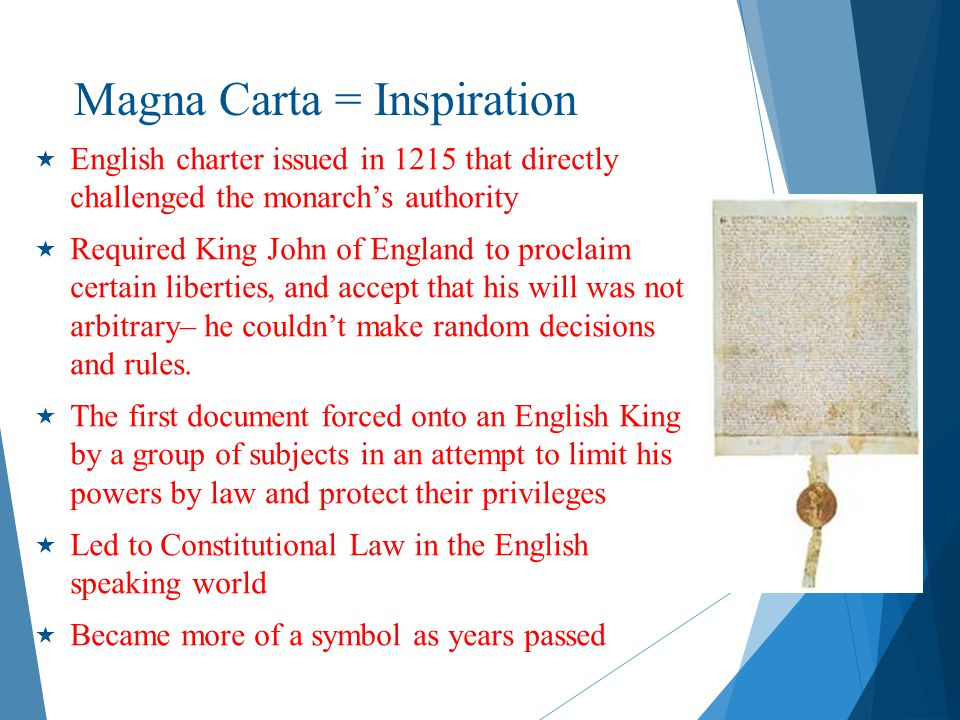 Magna Carta = Inspiration  English charter issued in 1215 that directly challenged the monarch's authority  Required King John of England to proclai