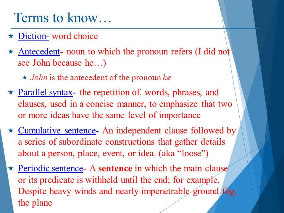 Terms to know…  Diction- word choice  Antecedent- noun to which the pronoun refers (I did not see John because he…)  John is the antecedent of the