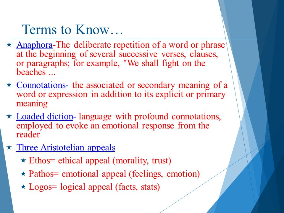 Terms to Know…  Anaphora-The deliberate repetition of a word or phrase at the beginning of several successive verses, clauses, or paragraphs; for exa