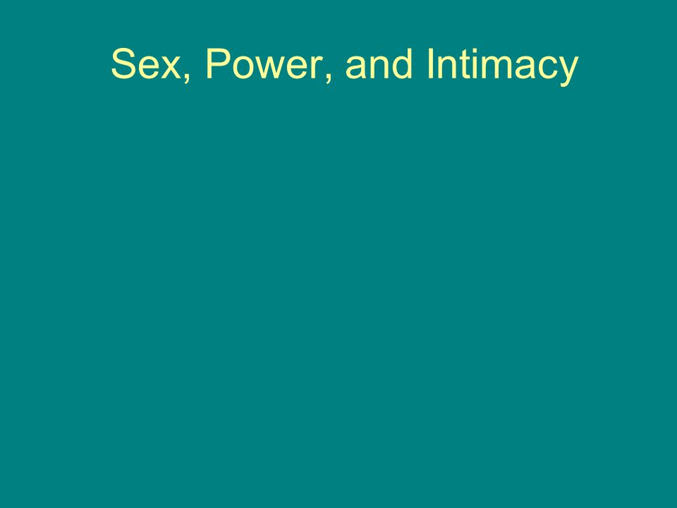 Sex, Power, and Intimacy