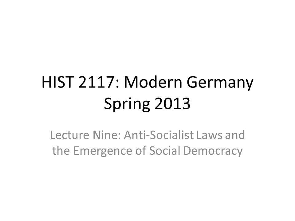 HIST 2117: Modern Germany Spring 2013 Lecture Nine: Anti-Socialist Laws and the Emergence of Social Democracy