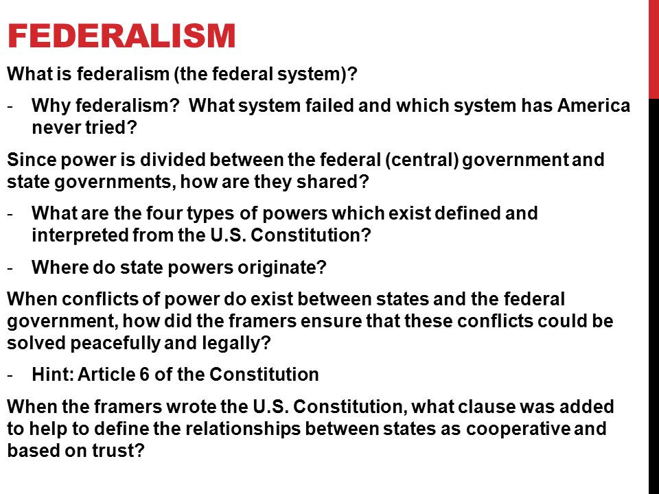 FEDERALISM What is federalism (the federal system).