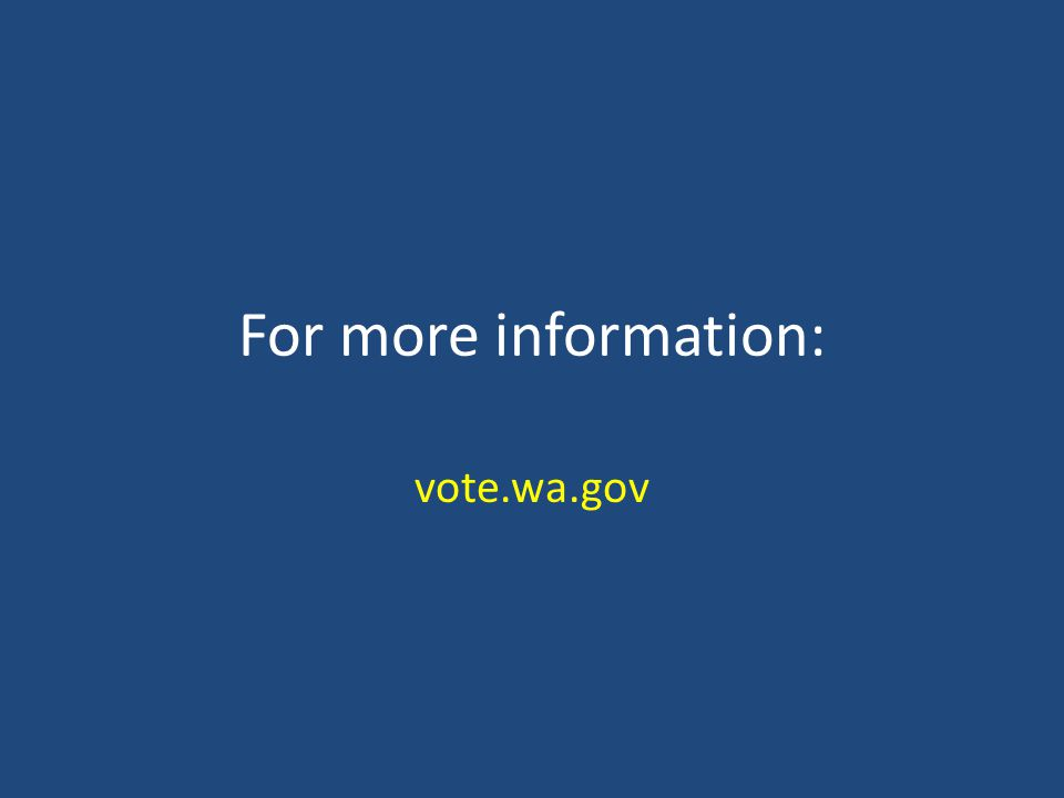 For more information: vote.wa.gov