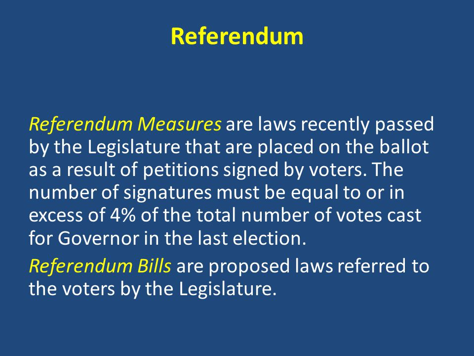 Referendum Referendum Measures are laws recently passed by the Legislature that are placed on the ballot as a result of petitions signed by voters.