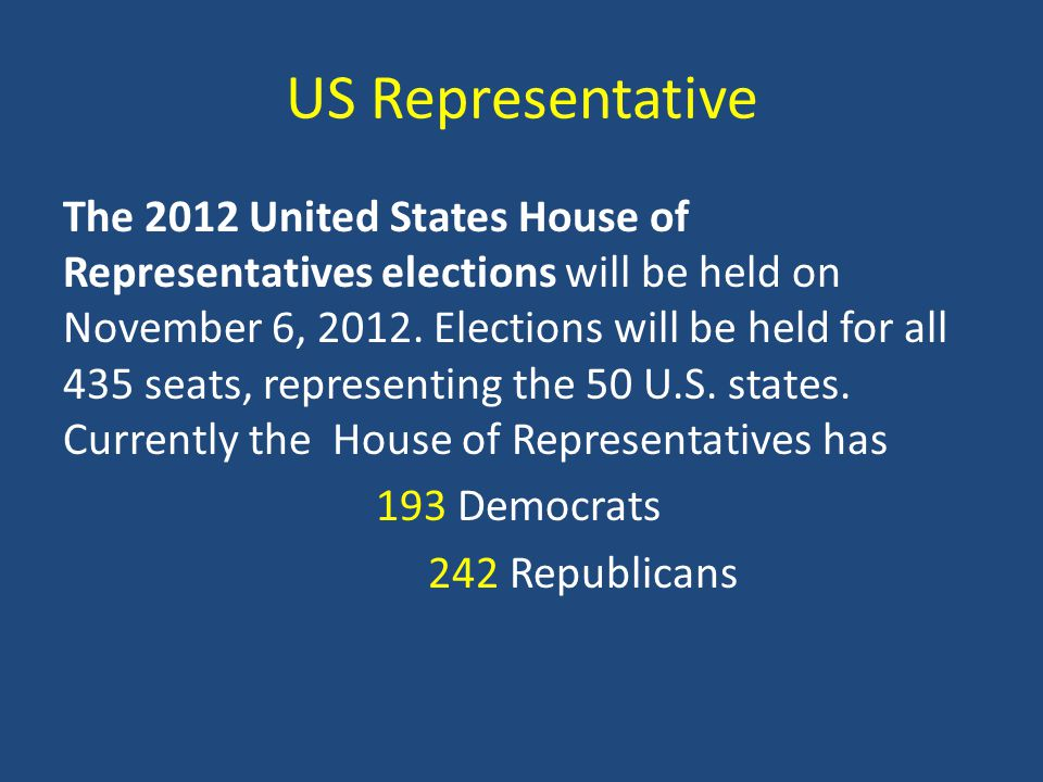 US Representative The 2012 United States House of Representatives elections will be held on November 6, 2012.
