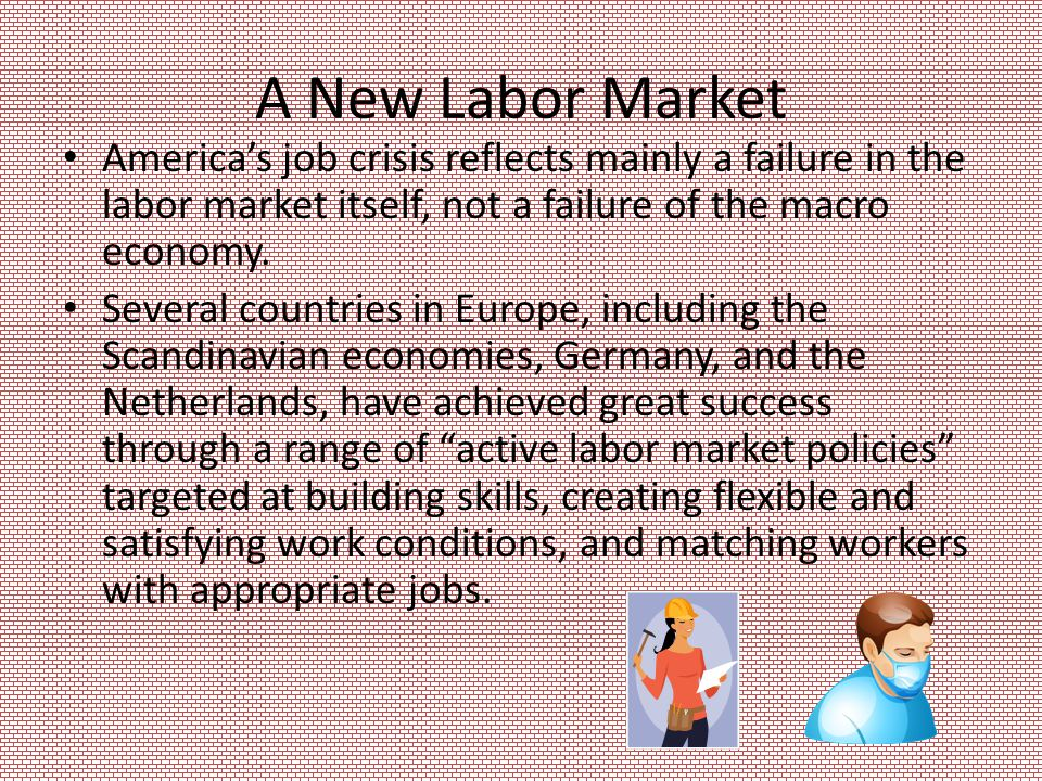 A New Labor Market America's job crisis reflects mainly a failure in the labor market itself, not a failure of the macro economy.