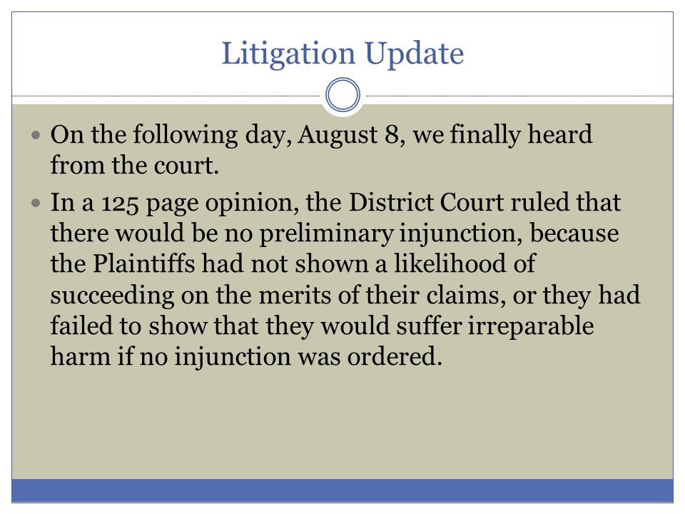 Litigation Update Ten days later, on August 18, the Plaintiffs appealed the District Court's ruling to the U.S.