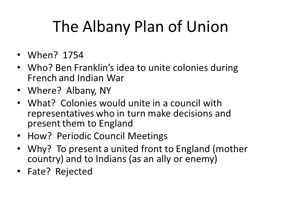 The Albany Plan of Union When. 1754 Who.