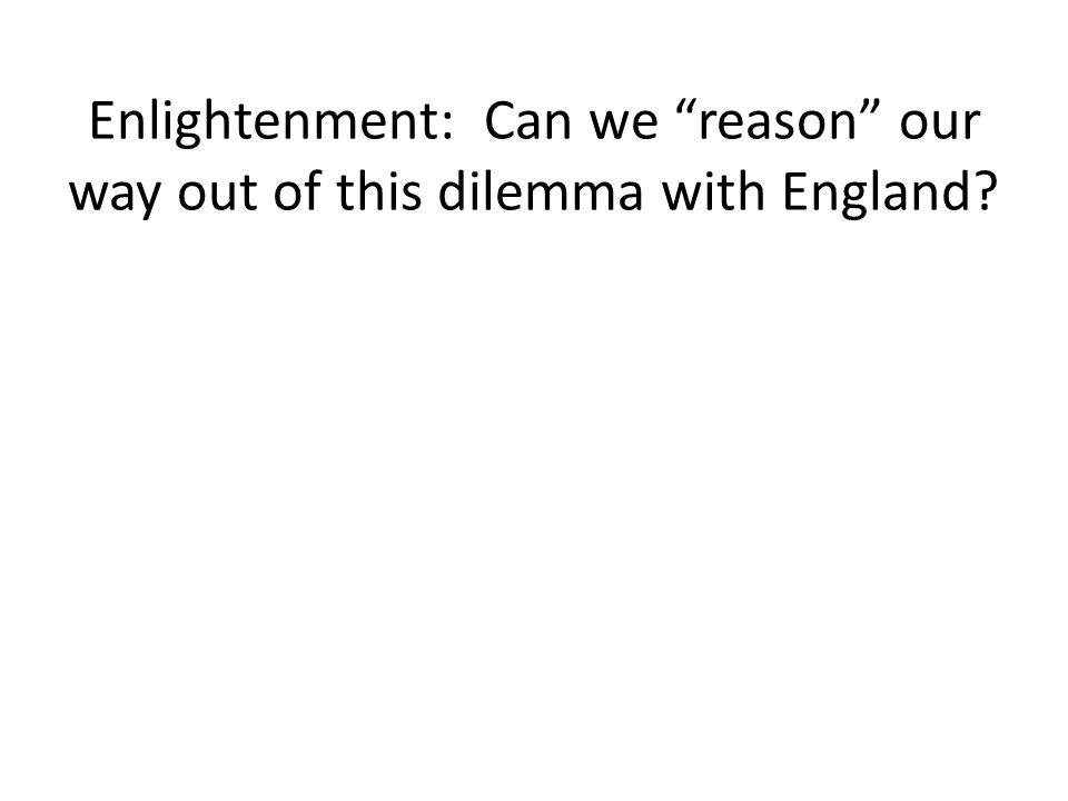Enlightenment: Can we reason our way out of this dilemma with England