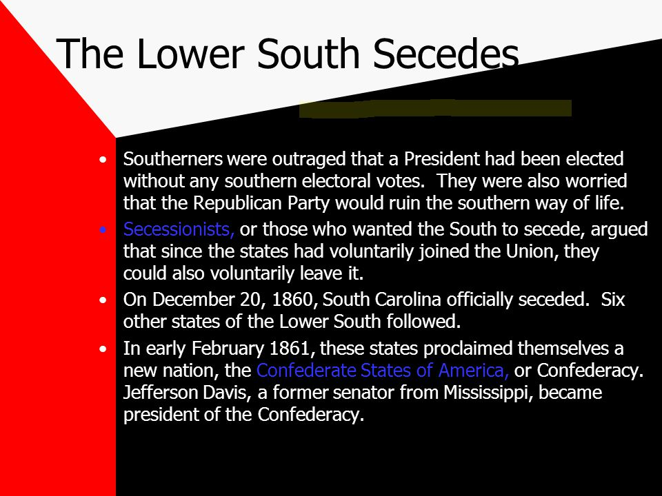 CAUSE #1? Election of Lincoln Southern States felt they were bullied by the North when he was elected