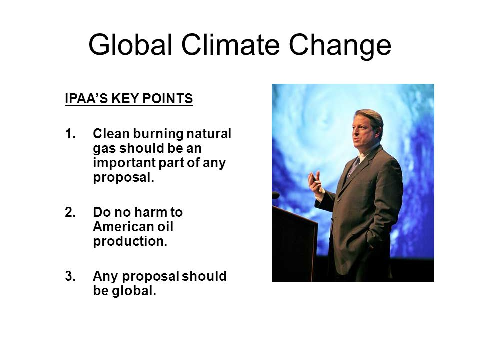 Global Climate Change IPAA'S KEY POINTS 1.Clean burning natural gas should be an important part of any proposal.
