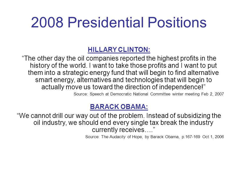 2008 Presidential Positions HILLARY CLINTON: The other day the oil companies reported the highest profits in the history of the world.