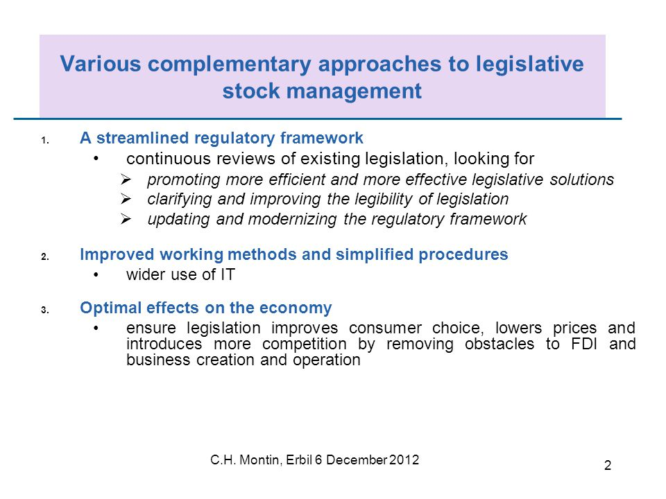 C.H. Montin, Erbil 6 December 2012 2 Various complementary approaches to legislative stock management 1. A streamlined regulatory framework continuous