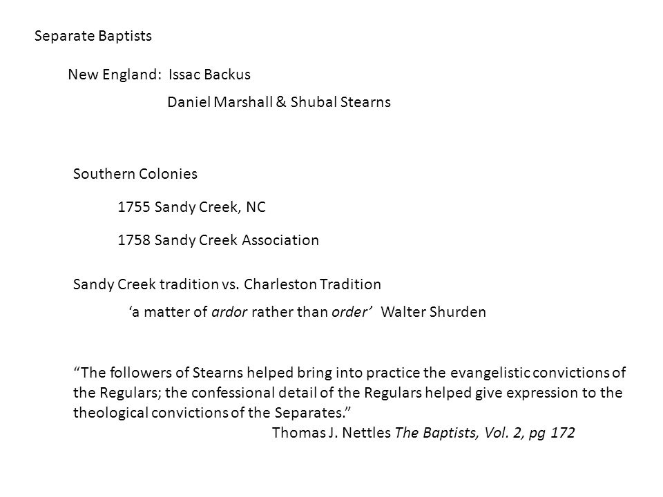 Separate Baptists New England: Issac Backus Daniel Marshall & Shubal Stearns Southern Colonies 1755 Sandy Creek, NC 1758 Sandy Creek Association Sandy Creek tradition vs.