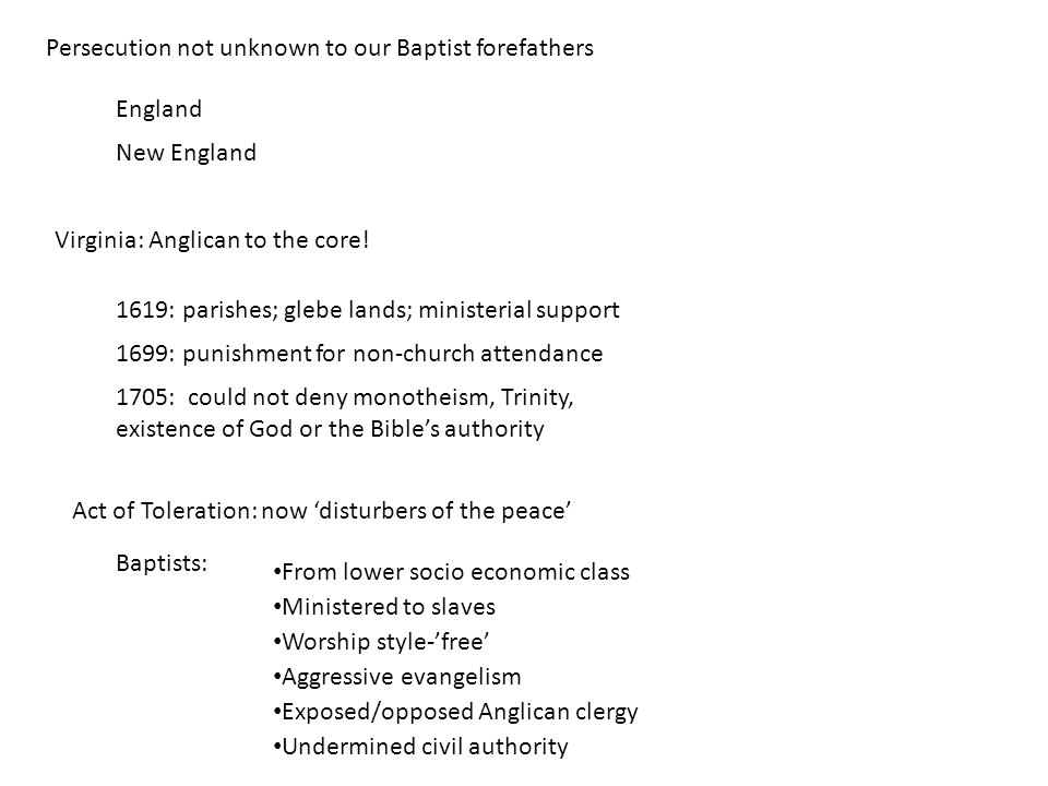 Persecution not unknown to our Baptist forefathers England New England Virginia: Anglican to the core.