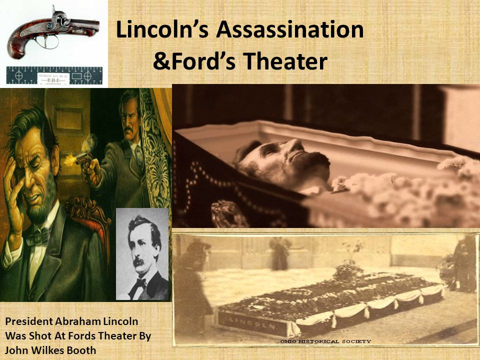 Lincoln's Assassination &Ford's Theater President Abraham Lincoln Was Shot At Fords Theater By John Wilkes Booth
