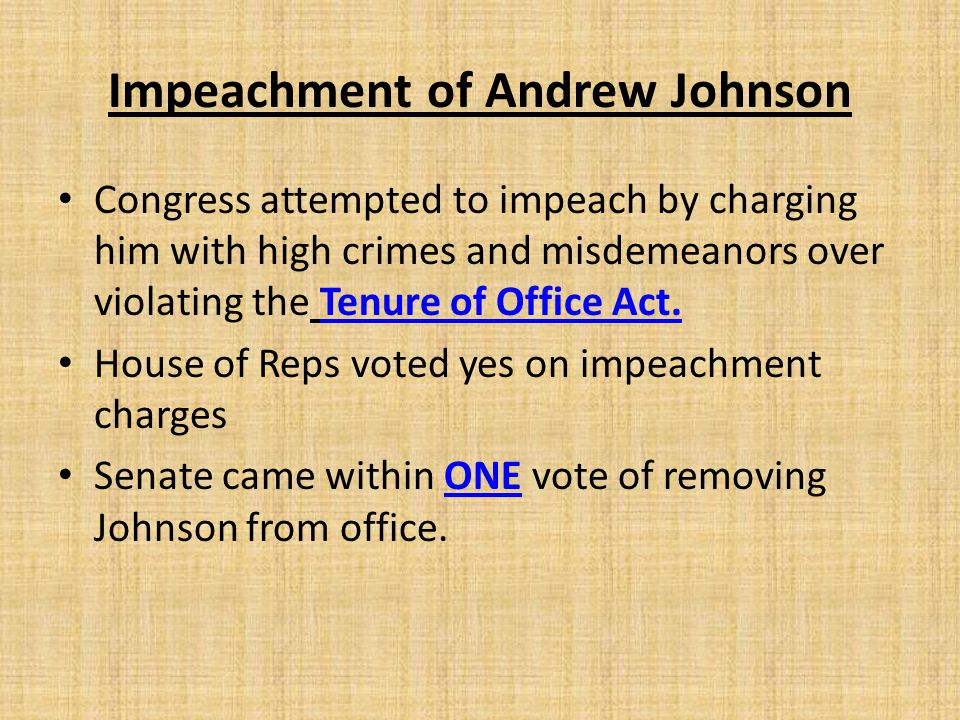 Impeachment of Andrew Johnson Congress attempted to impeach by charging him with high crimes and misdemeanors over violating the Tenure of Office Act.