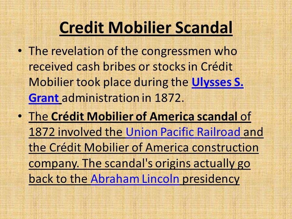 Credit Mobilier Scandal The revelation of the congressmen who received cash bribes or stocks in Crédit Mobilier took place during the Ulysses S. Grant