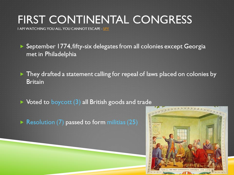 FIRST CONTINENTAL CONGRESS I AM WATCHING YOU ALL.