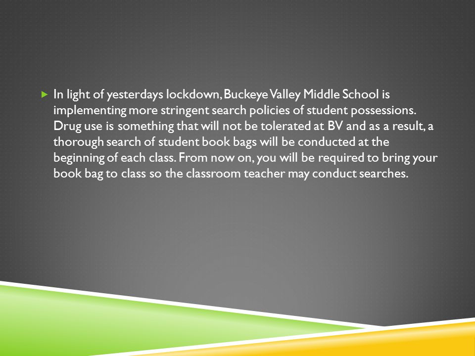  In light of yesterdays lockdown, Buckeye Valley Middle School is implementing more stringent search policies of student possessions.