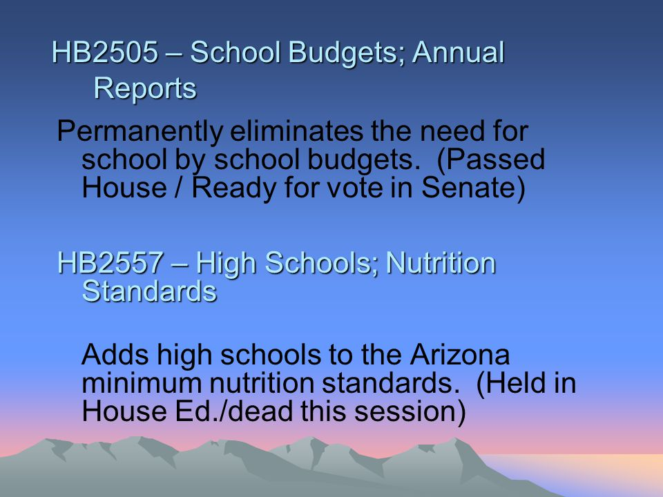 HB2505 – School Budgets; Annual Reports Permanently eliminates the need for school by school budgets.