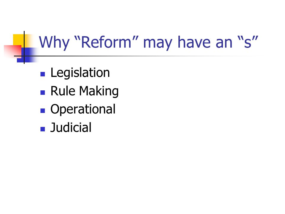 Why Reform may have an s Legislation Rule Making Operational Judicial
