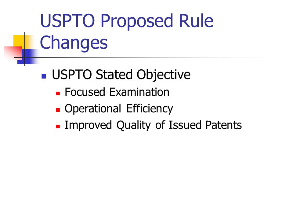 USPTO Proposed Rule Changes USPTO Stated Objective Focused Examination Operational Efficiency Improved Quality of Issued Patents
