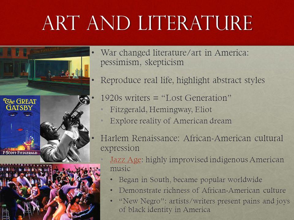 Art and literature War changed literature/art in America: pessimism, skepticismWar changed literature/art in America: pessimism, skepticism Reproduce