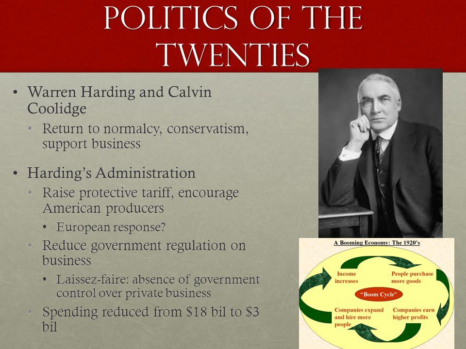 Politics of the twenties Warren Harding and Calvin CoolidgeWarren Harding and Calvin Coolidge Return to normalcy, conservatism, support businessReturn
