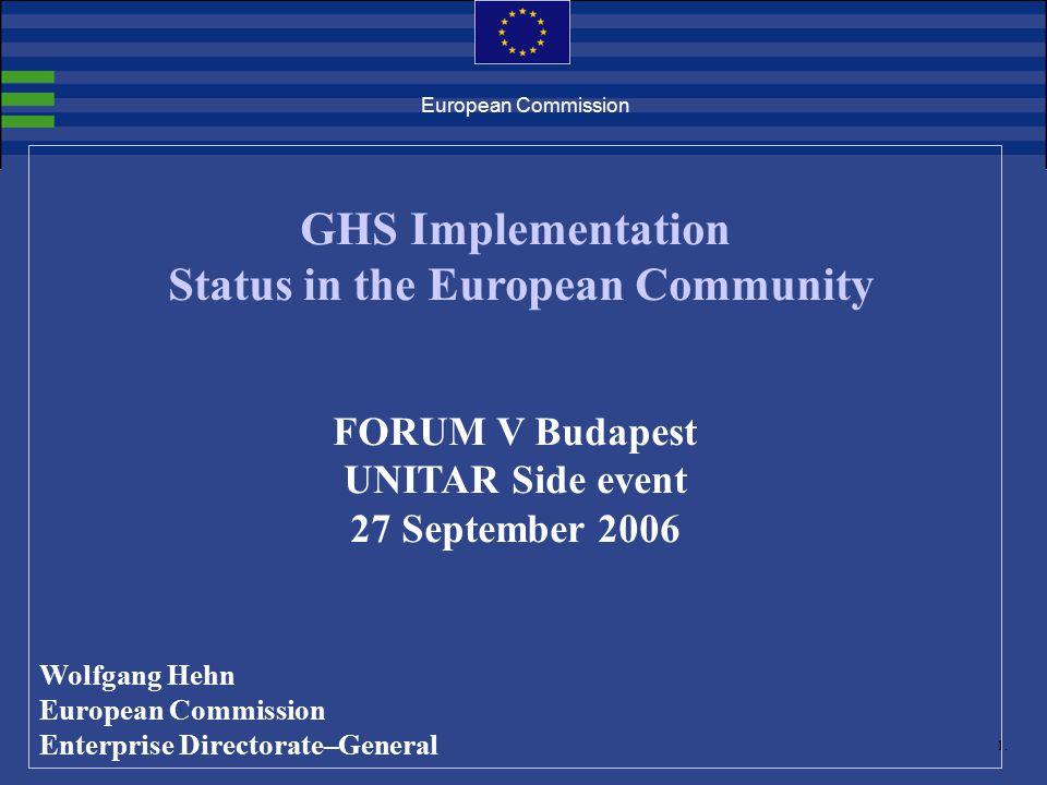 1. European Commission GHS Implementation Status in the European Community FORUM V Budapest UNITAR Side event 27 September 2006 Wolfgang Hehn European