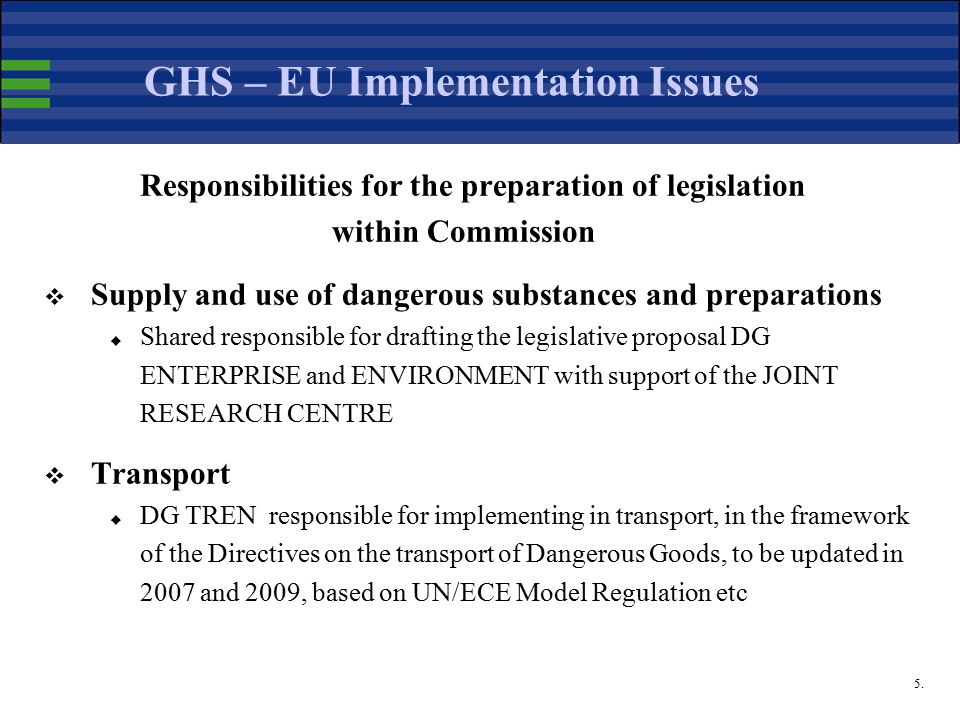 5. GHS – EU Implementation Issues Responsibilities for the preparation of legislation within Commission  Supply and use of dangerous substances and p