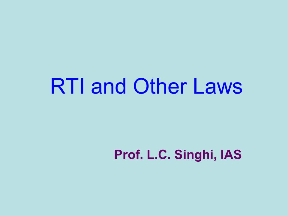 RTI and Other Laws Prof. L.C. Singhi, IAS