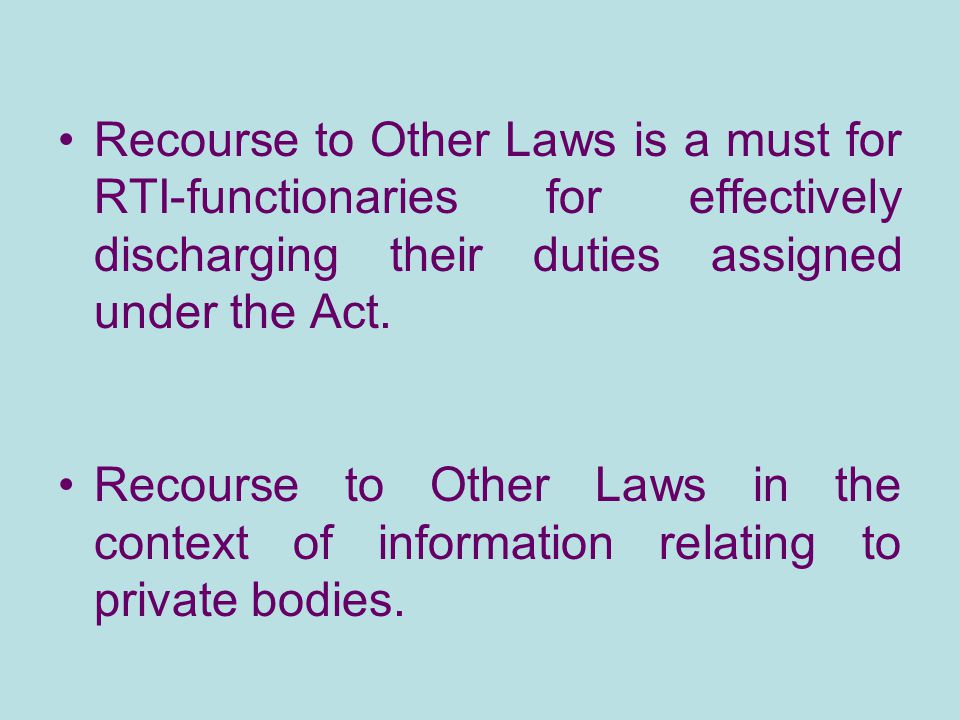 Recourse to Other Laws is a must for RTI-functionaries for effectively discharging their duties assigned under the Act.
