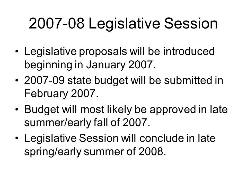 2007-08 Legislative Session Legislative proposals will be introduced beginning in January 2007.