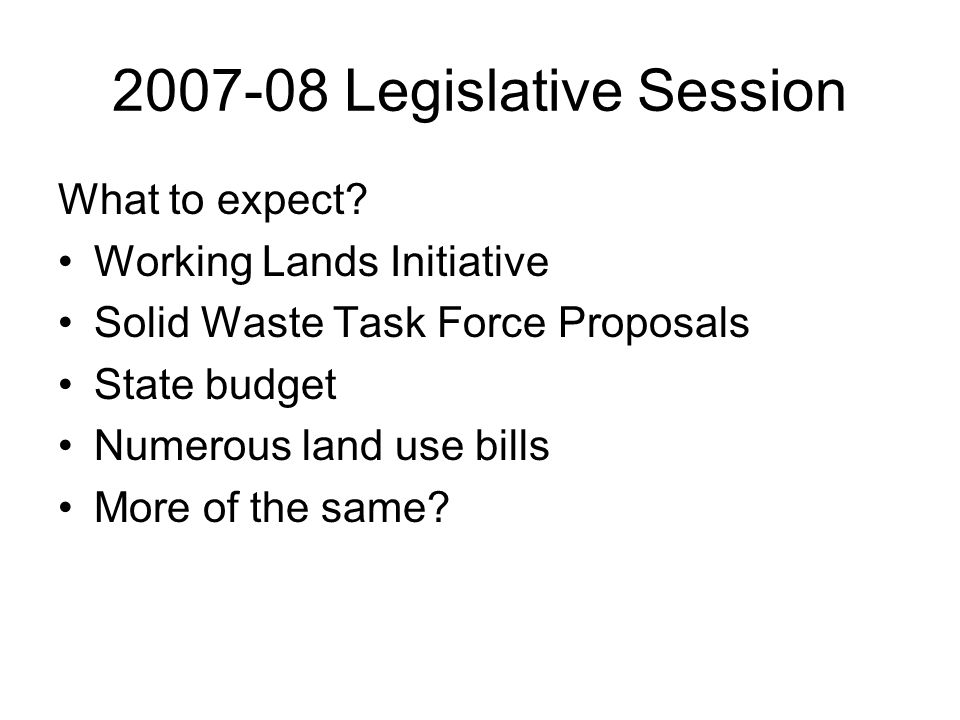 2007-08 Legislative Session What to expect.